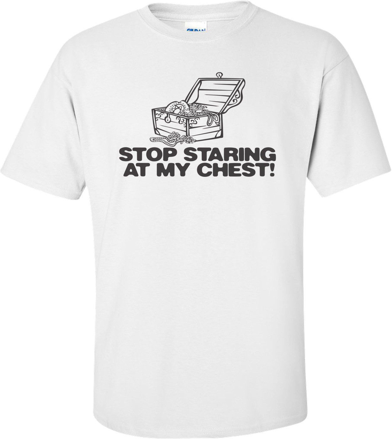 Stop Staring At My Chest T-shirt