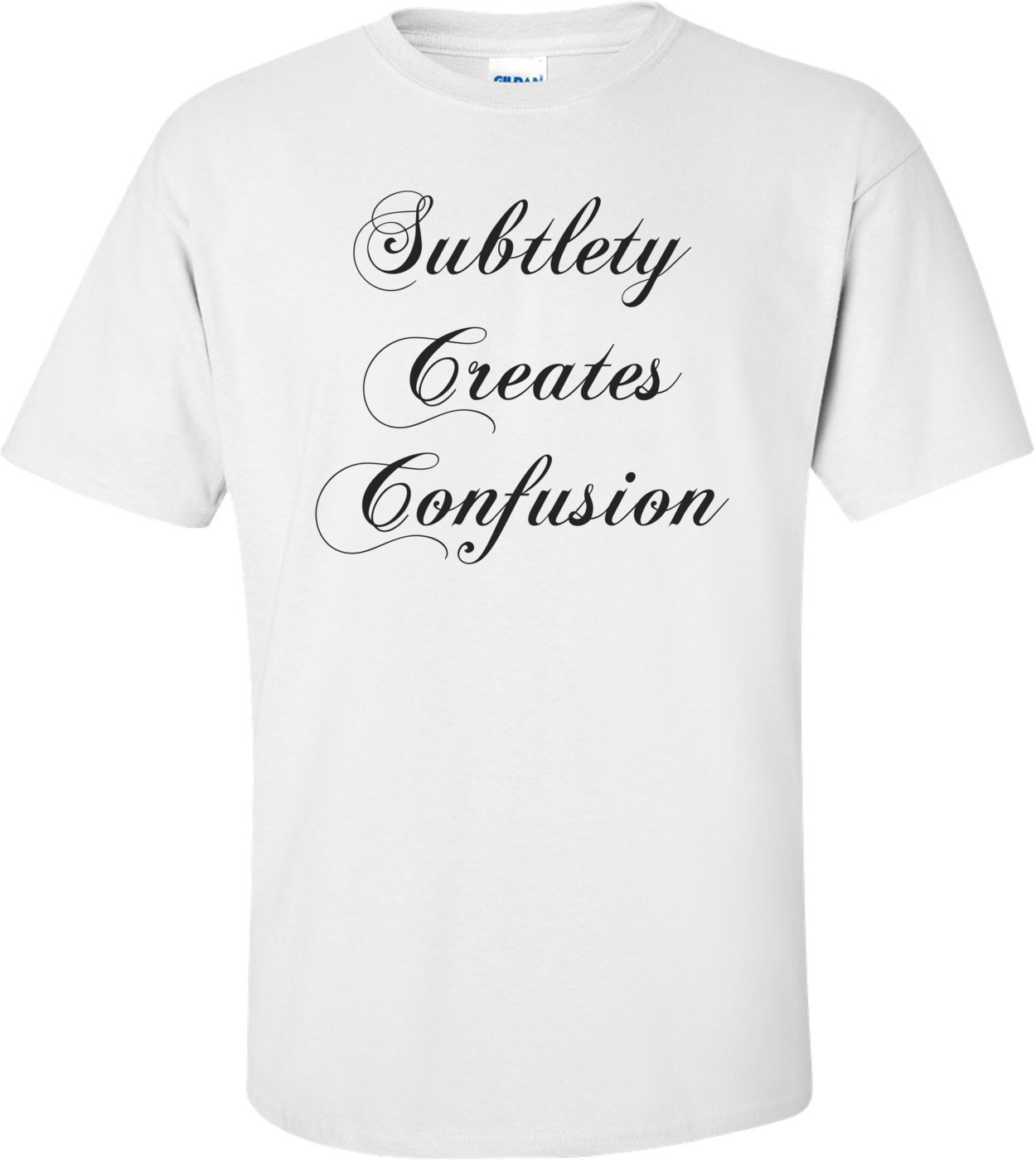 Subtlety Creates Confusion Shirt