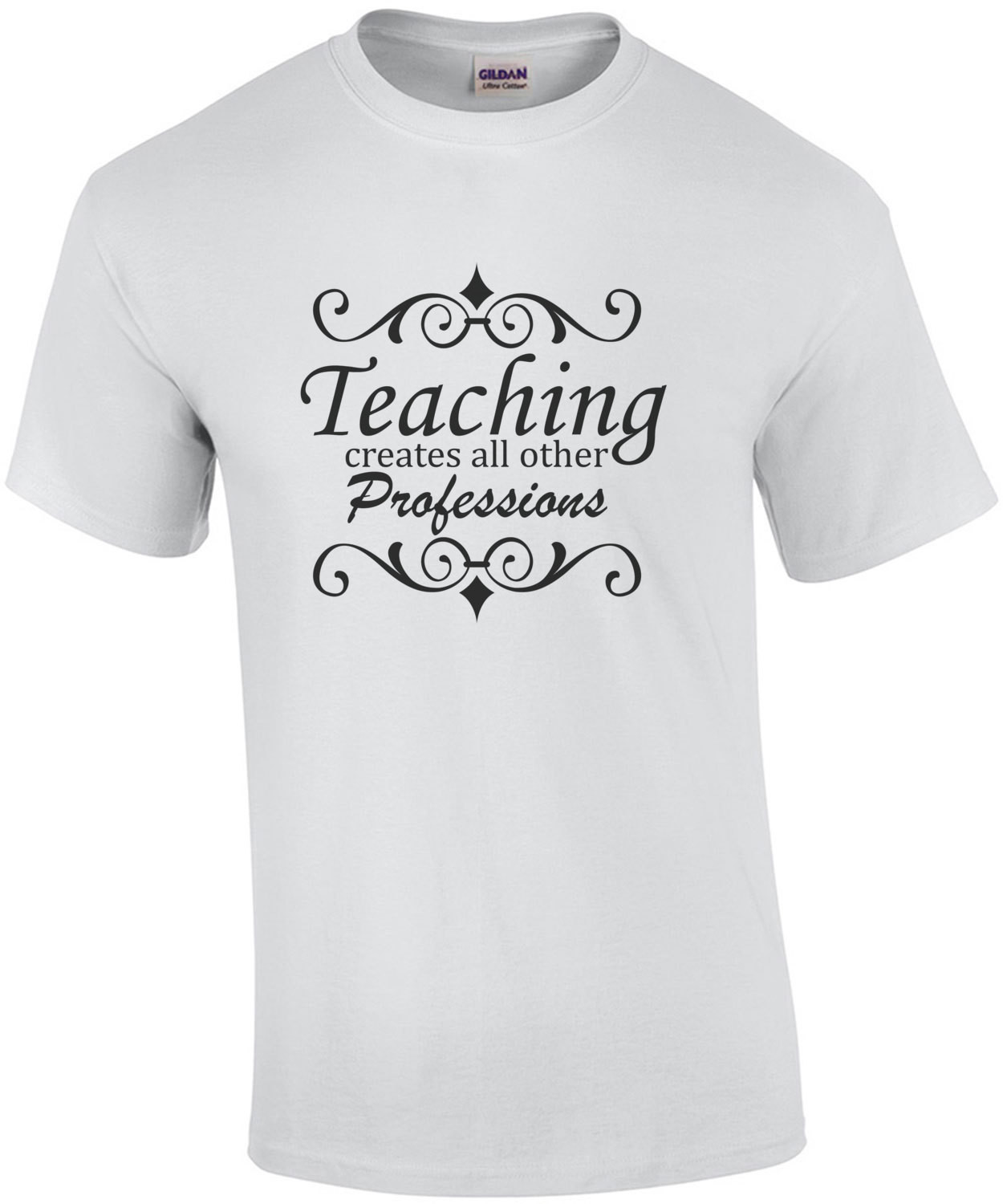 Teaching creates all other professions - funny teacher t-shirt