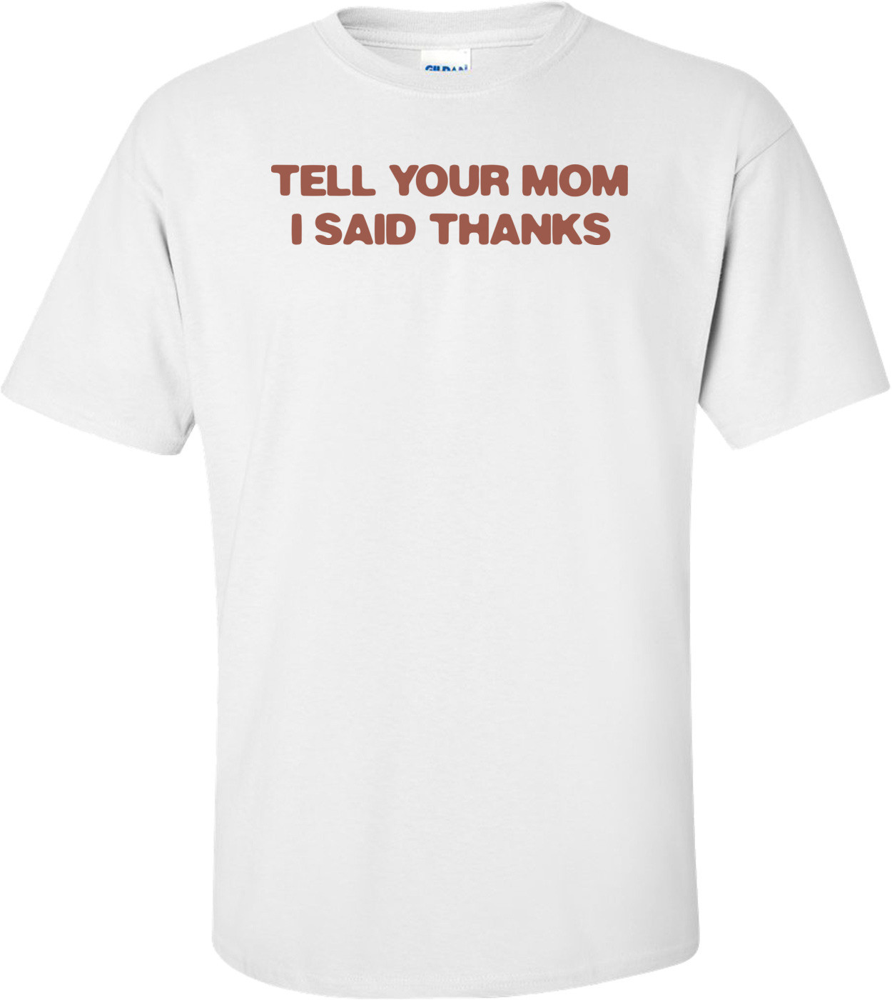Tell Your Mom I Said Thanks Shirt
