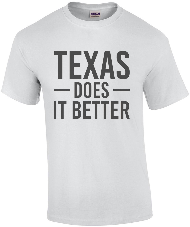 Texas Does it better - Texas T-Shirt