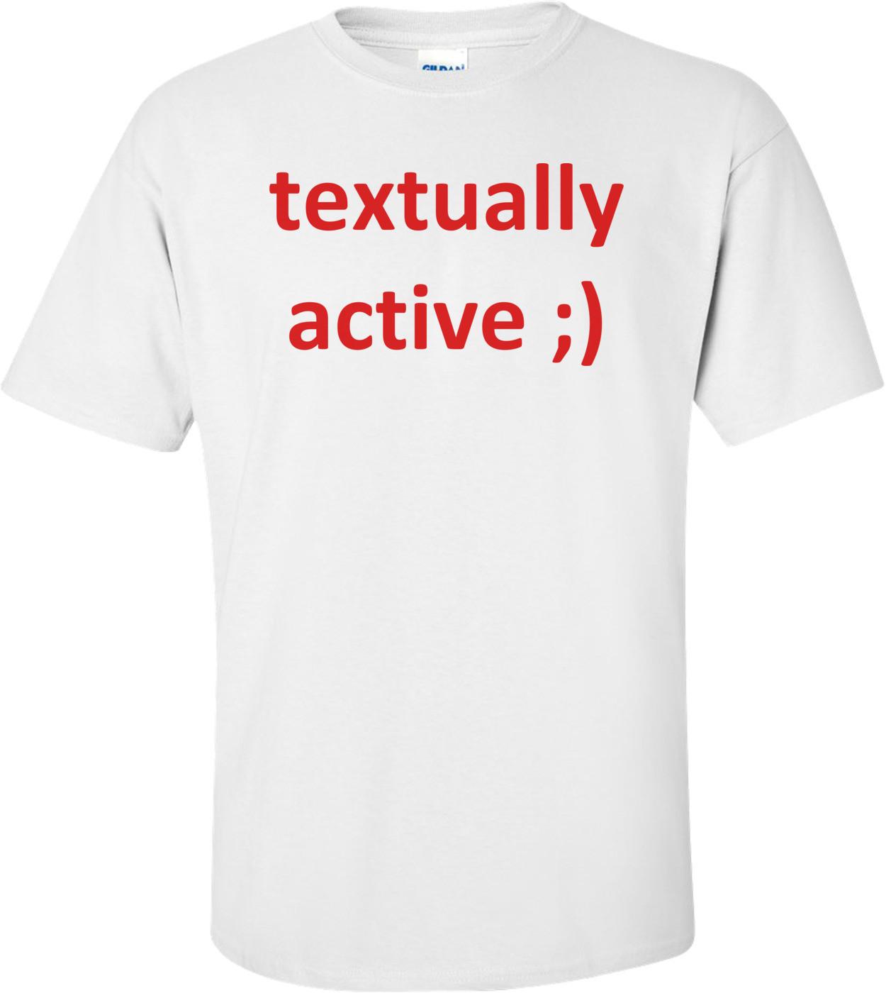 textually active ;) Shirt