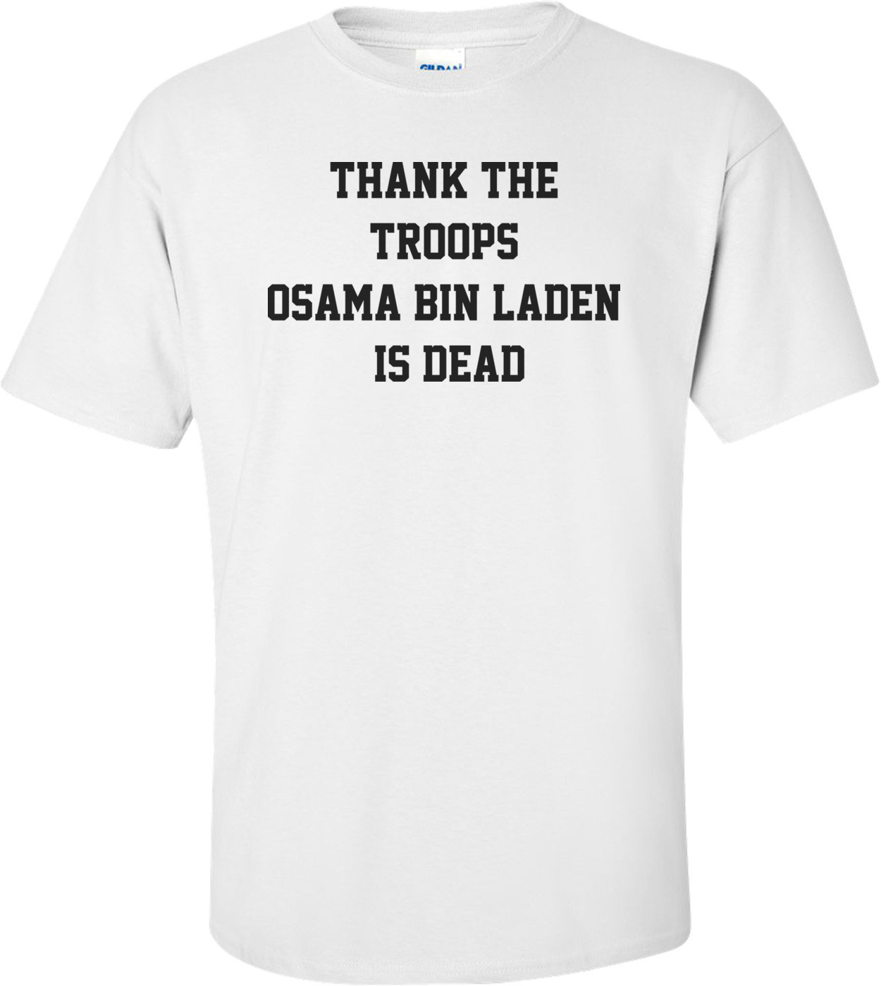 Thank The Troops - Osama Bin Laden Is Dead Shirt