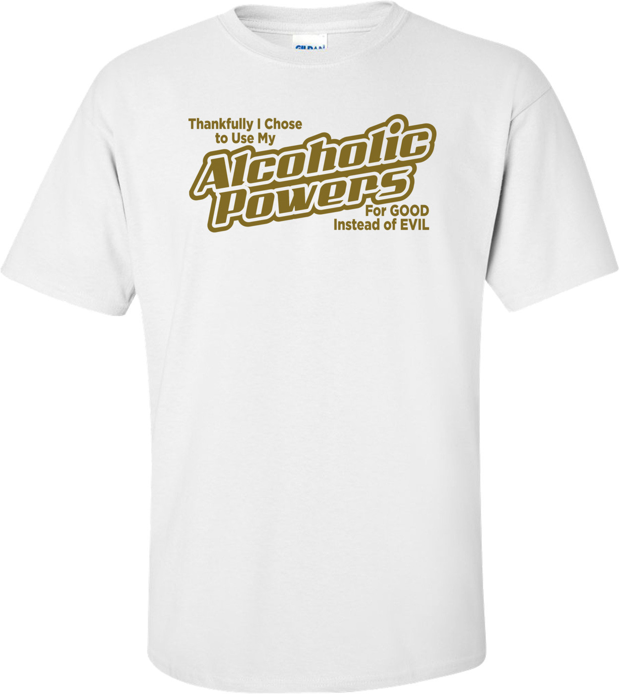Thankfully I Chose To Use My Alcoholic Powers For Good Instead Of Evil T-shirt
