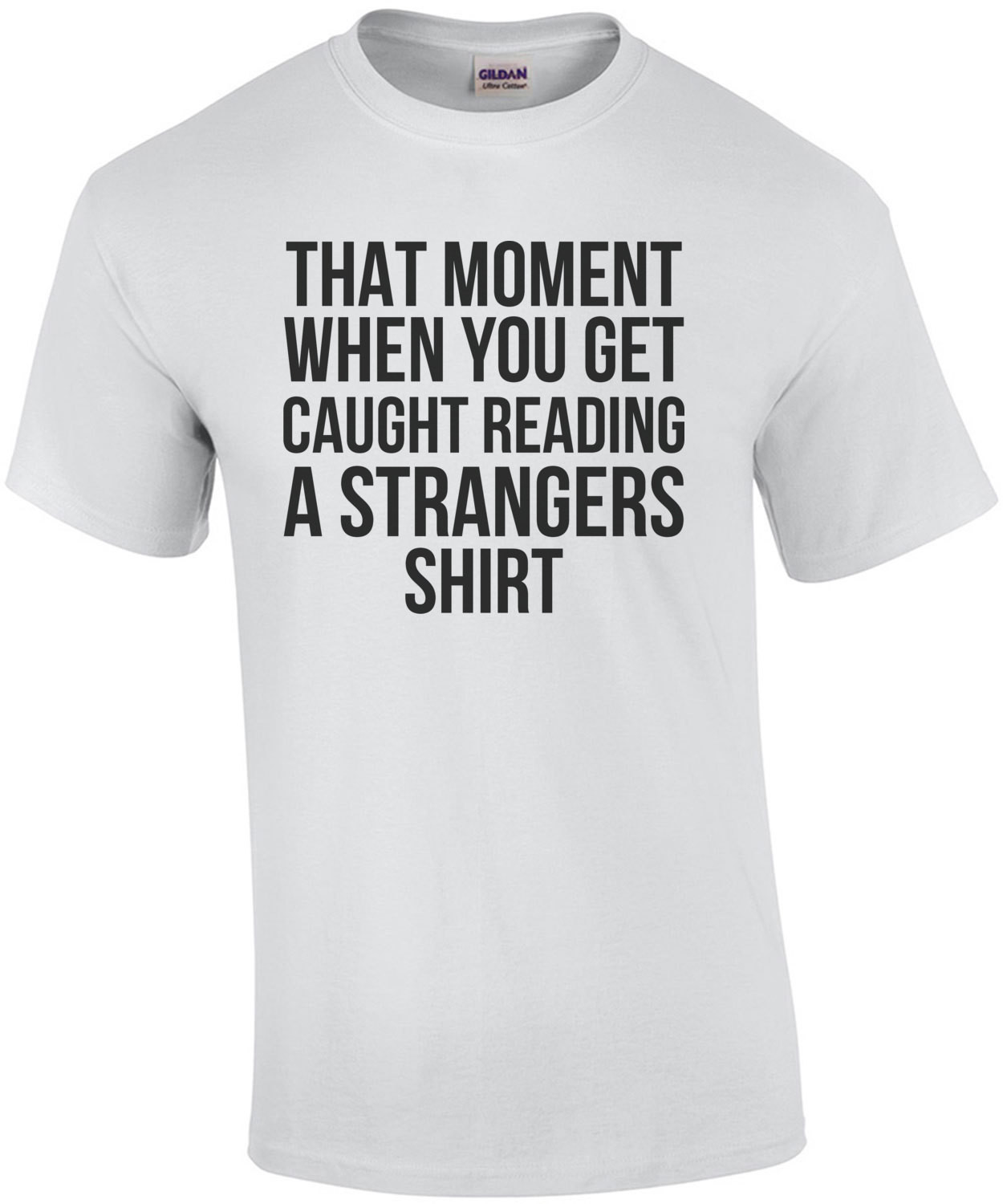 That Moment When You Get Caught Reading A Strangers Shirt T-Shirt