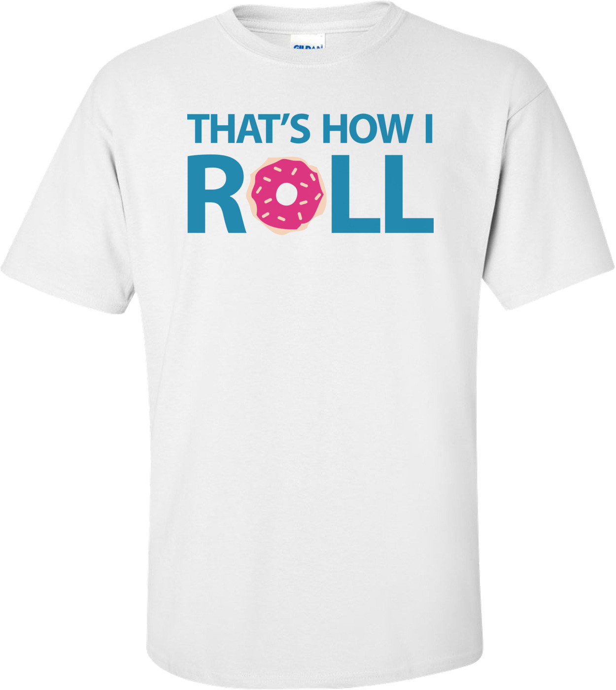 That's How I Roll - Donut Funny Shirt