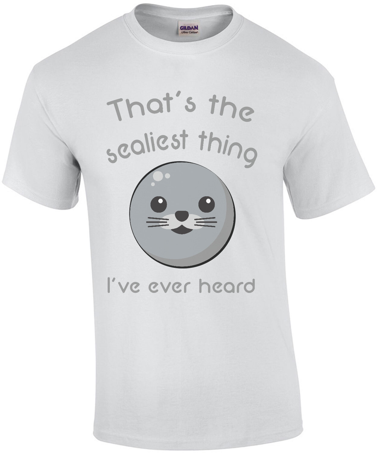 That's the sealiest thing I've ever heard - funny pun t-shirt