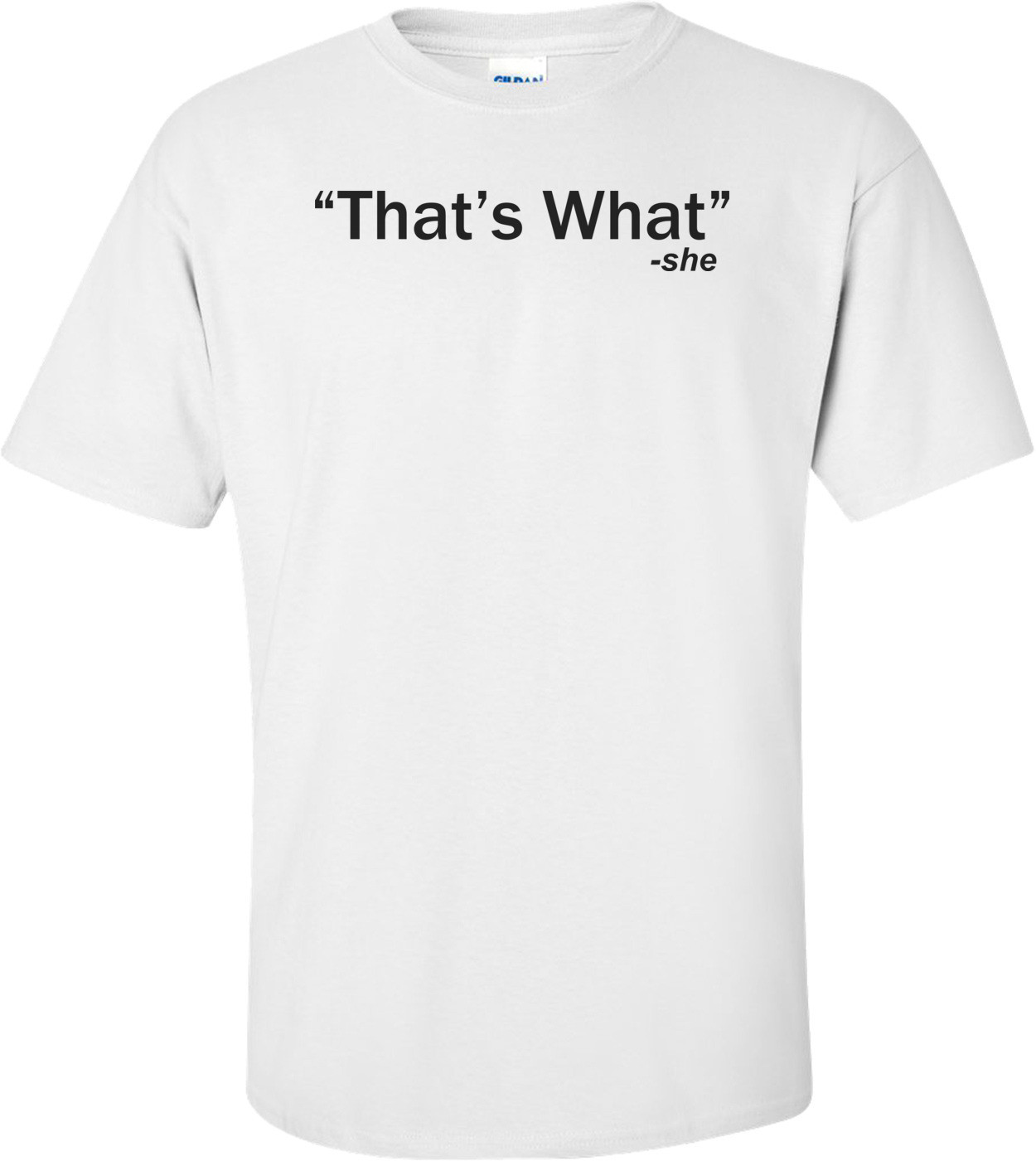 That's What - She Said Quote Funny Shirt