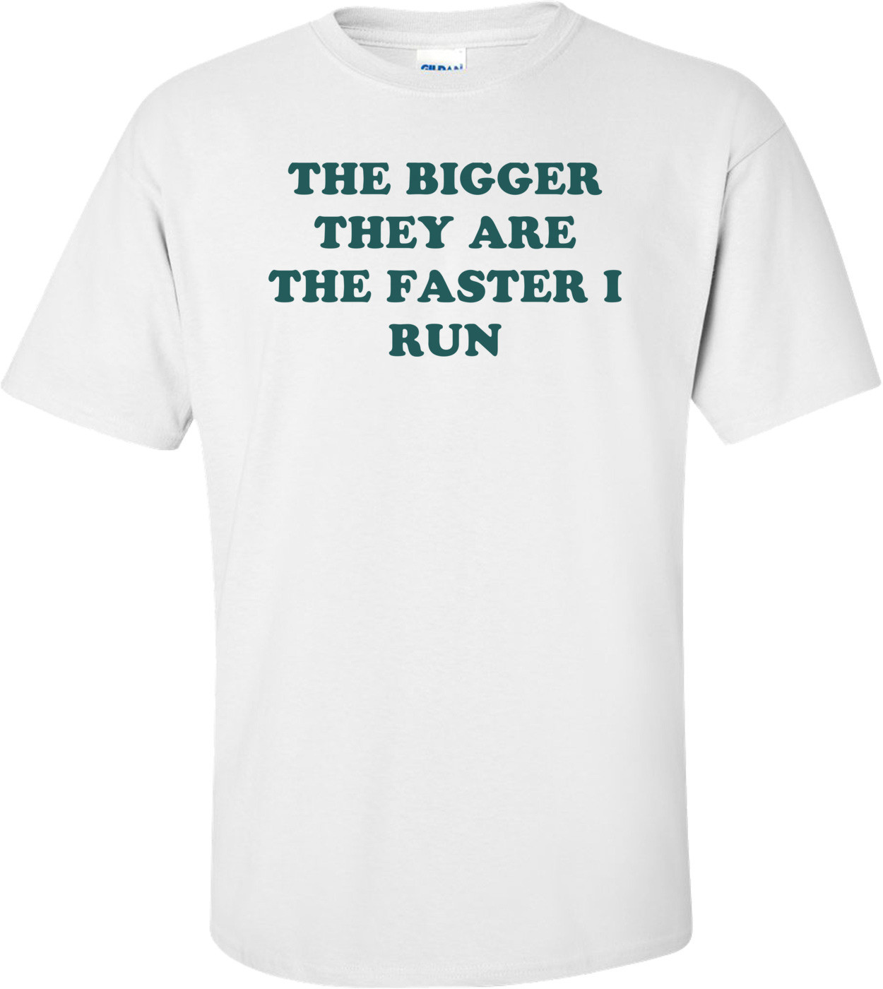 THE BIGGER THEY ARE THE FASTER I RUN Shirt