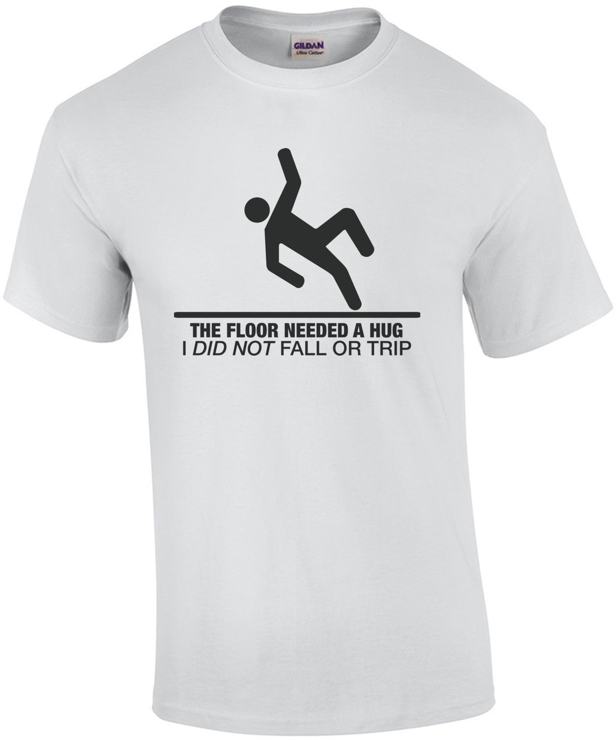 The Floor Needed A Hug, I Did Not Trip or Fall T-Shirt