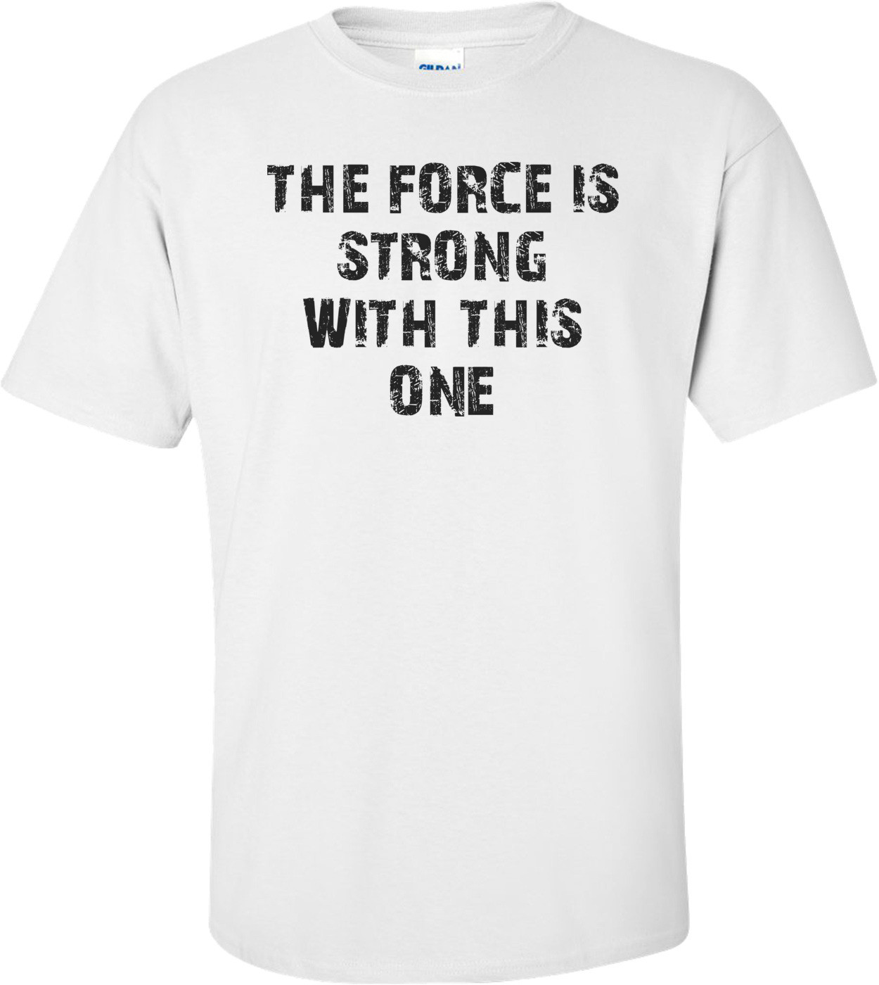 THE FORCE IS STRONG WITH THIS ONE Shirt
