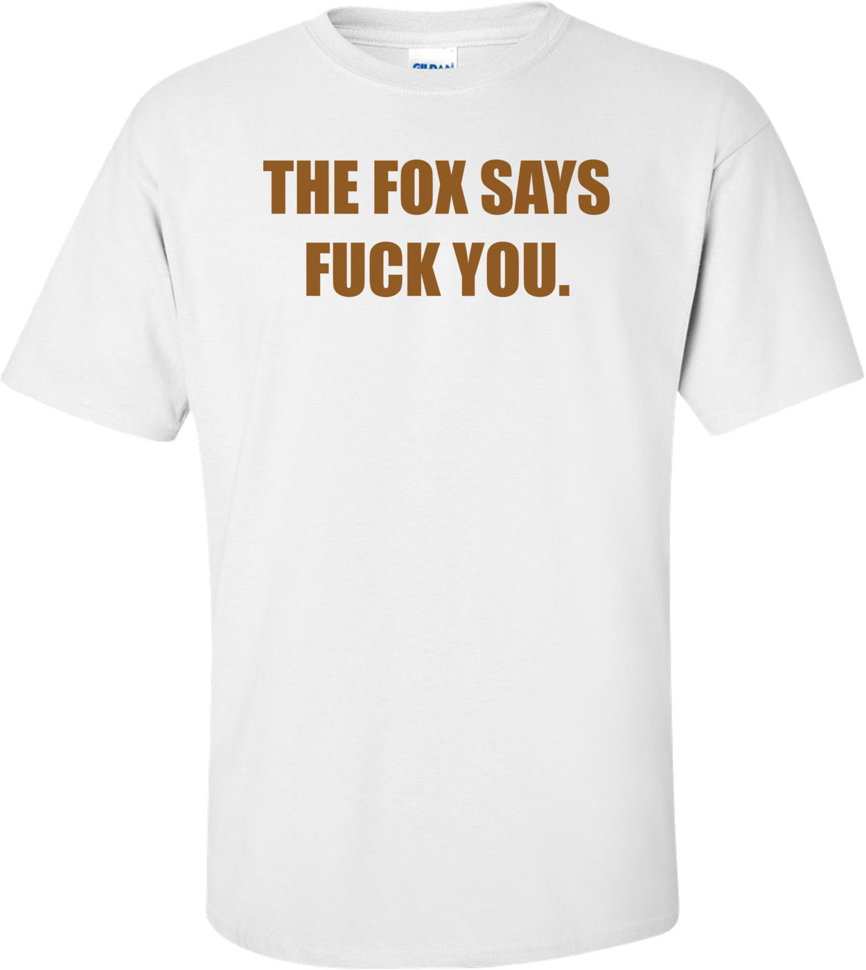 THE FOX SAYS FUCK YOU. Shirt