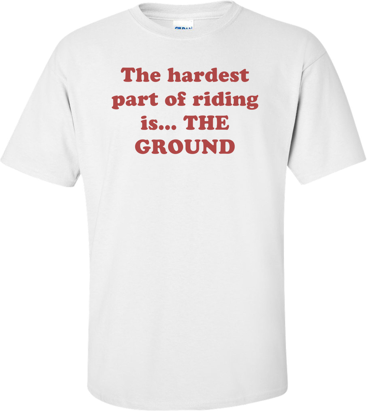 The hardest part of riding is... THE GROUND Shirt