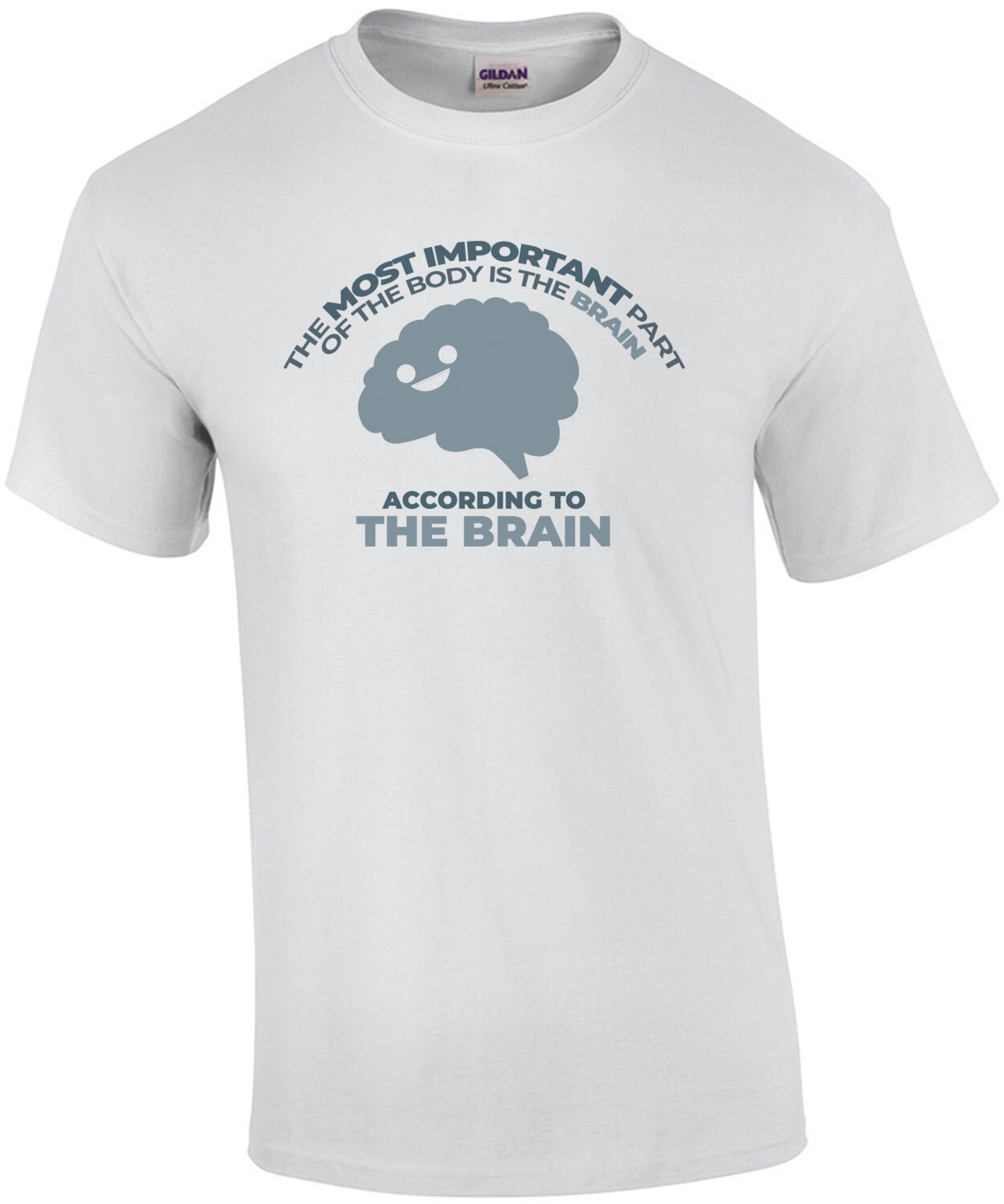 The most important part of the body is the brain - according to the brain. funny sarcasm t-shirt