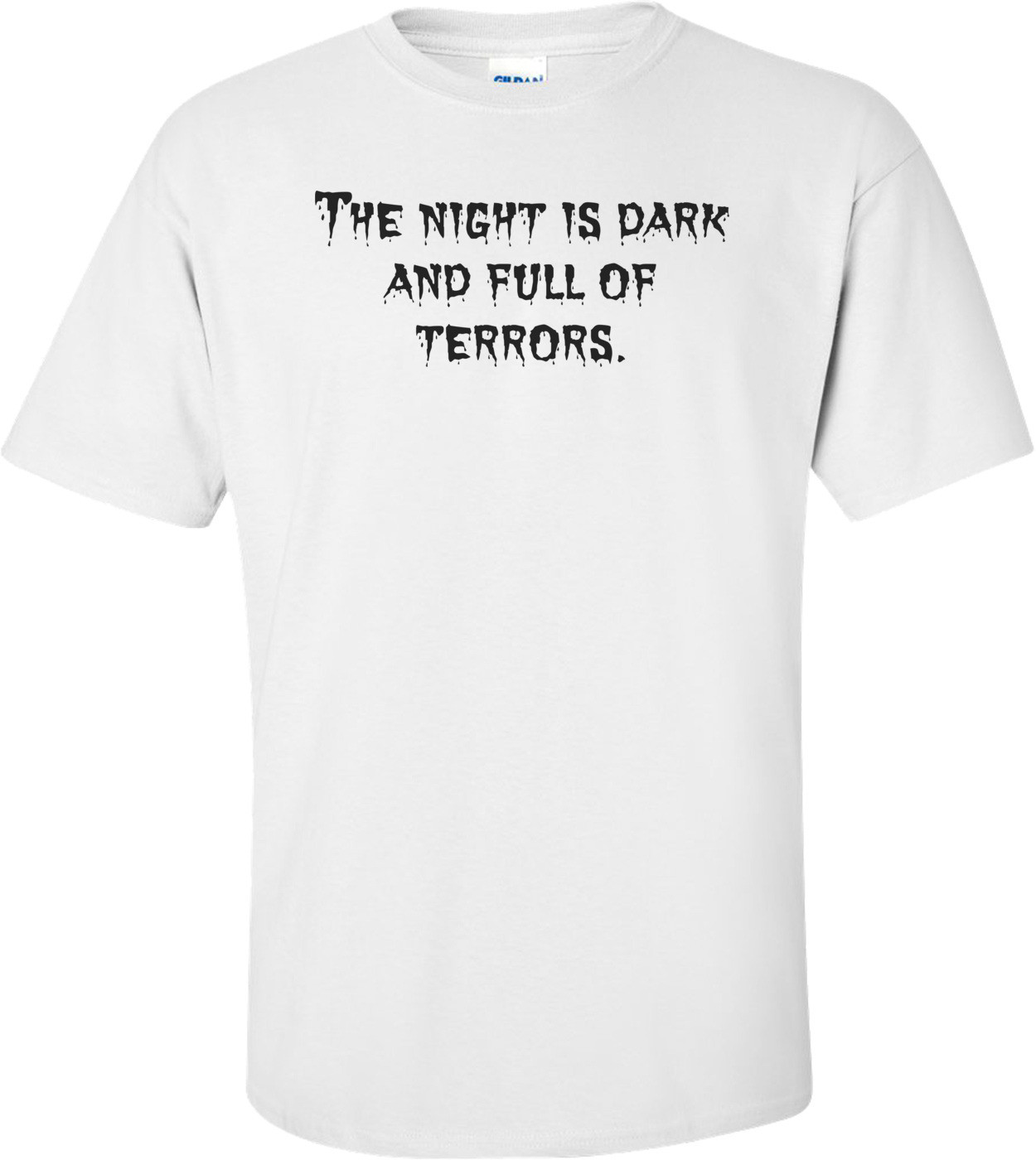 The night is dark and full of terrors. Shirt