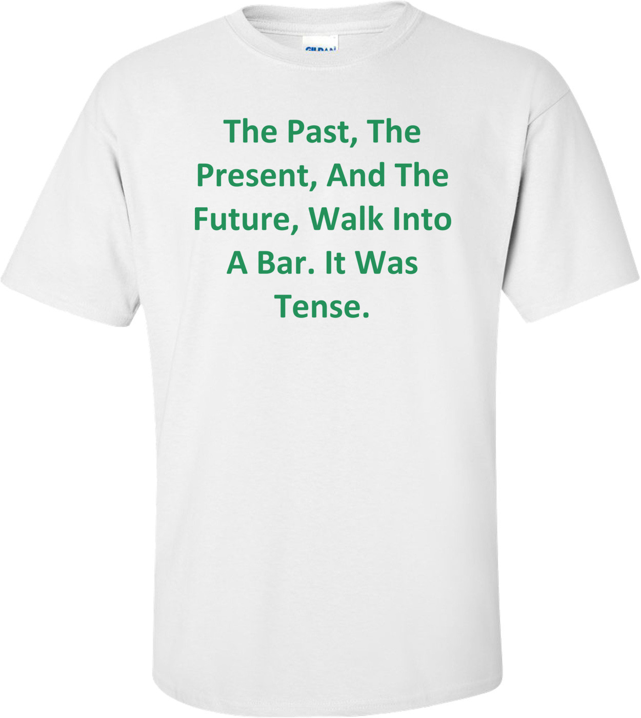 The Past, The Present, And The Future, Walk Into A Bar. It Was Tense. Shirt
