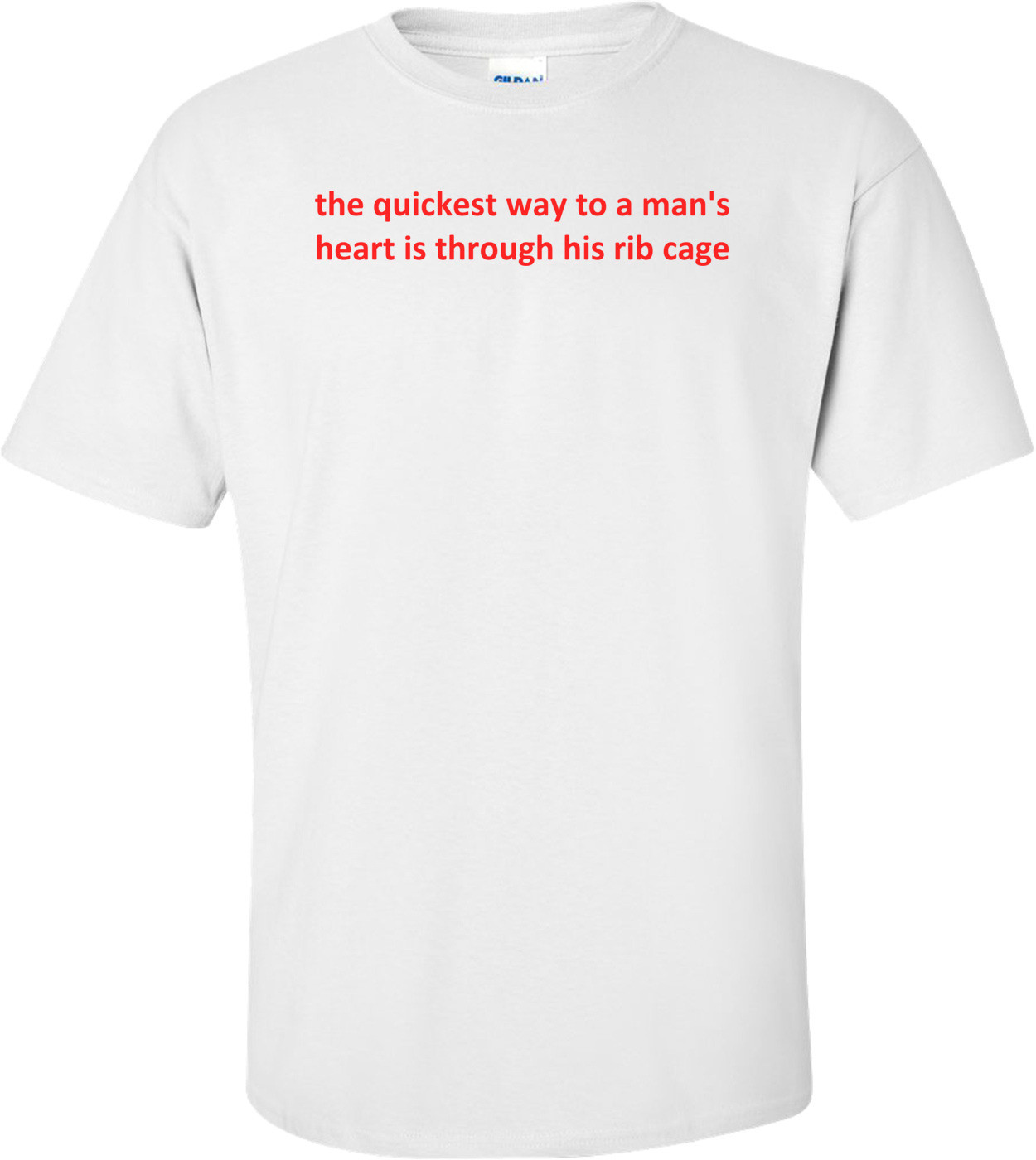 The Quickest Way To A Man's Heart Is Through His Rib Cage Shirt