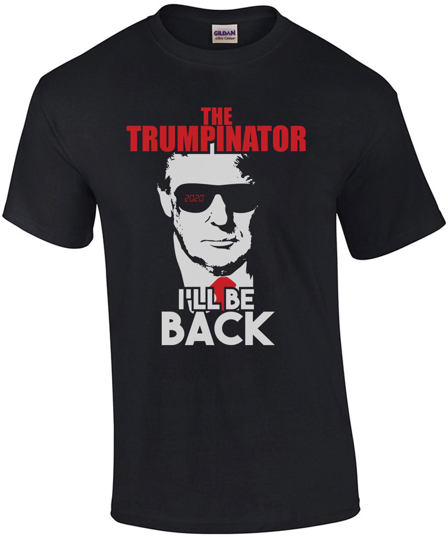 The Trumpinator - I'll Be Back - Terminator Parody - Pro Trump Election 2020 - Conservative Republican T-Shirt