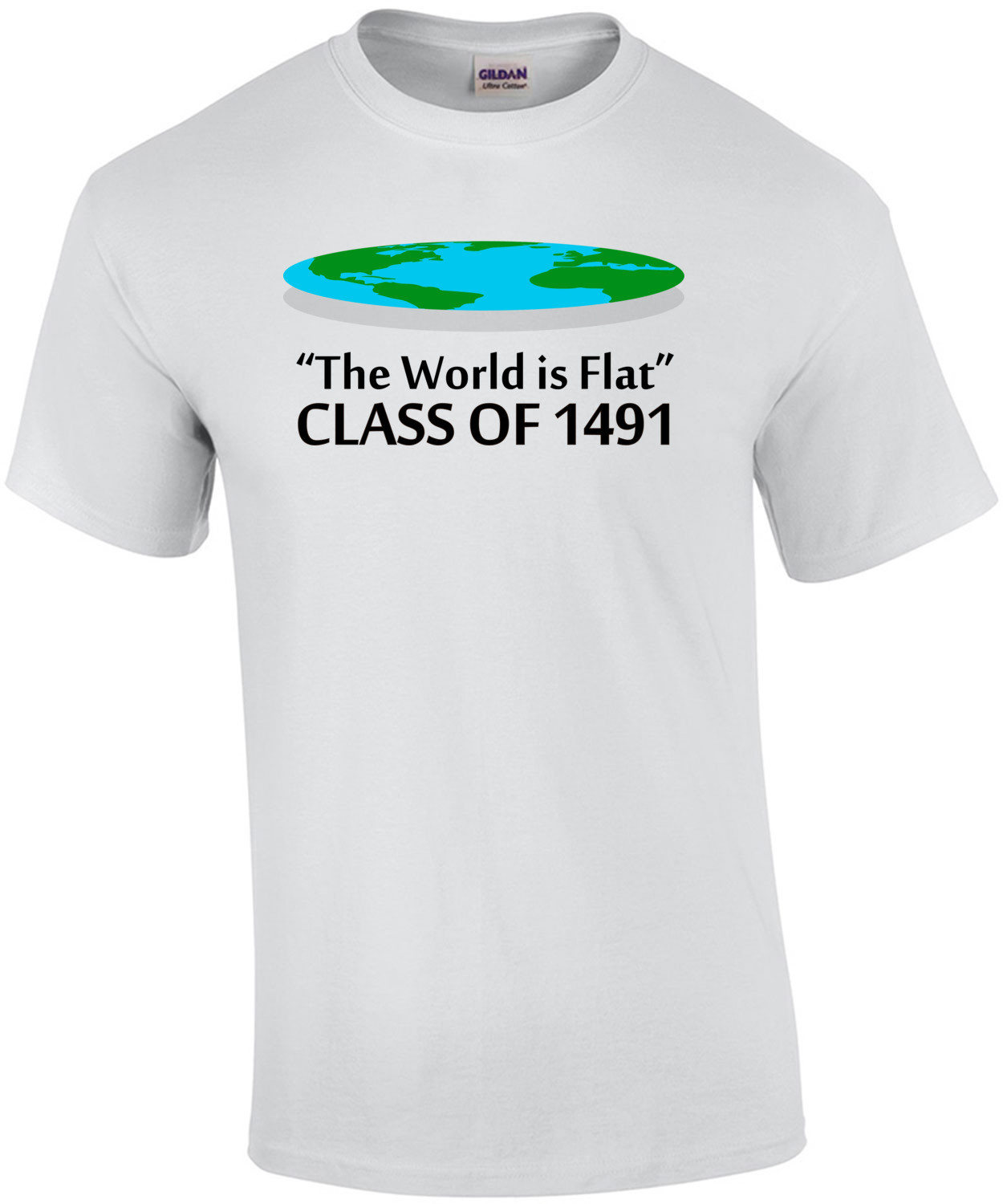 The World is Flat - Class of 1491 - Flat Earther T-Shirt
