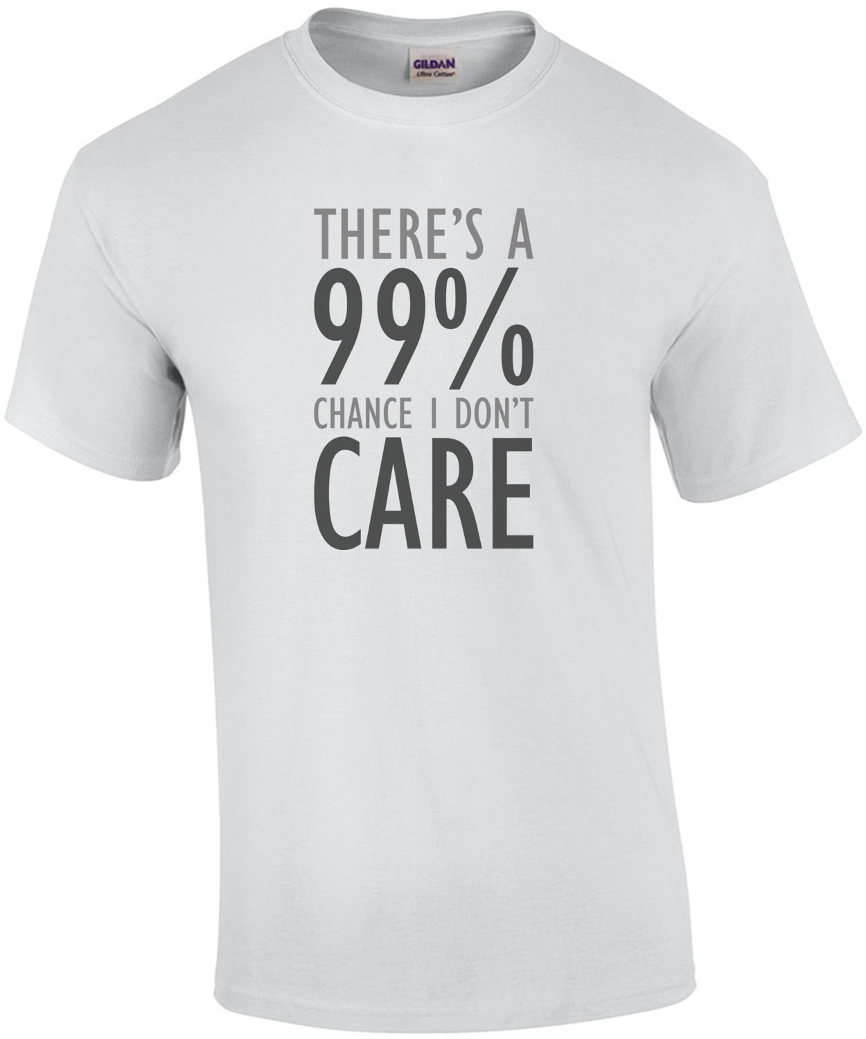 There's a 99% chance I don't care - sarcastic t-shirt