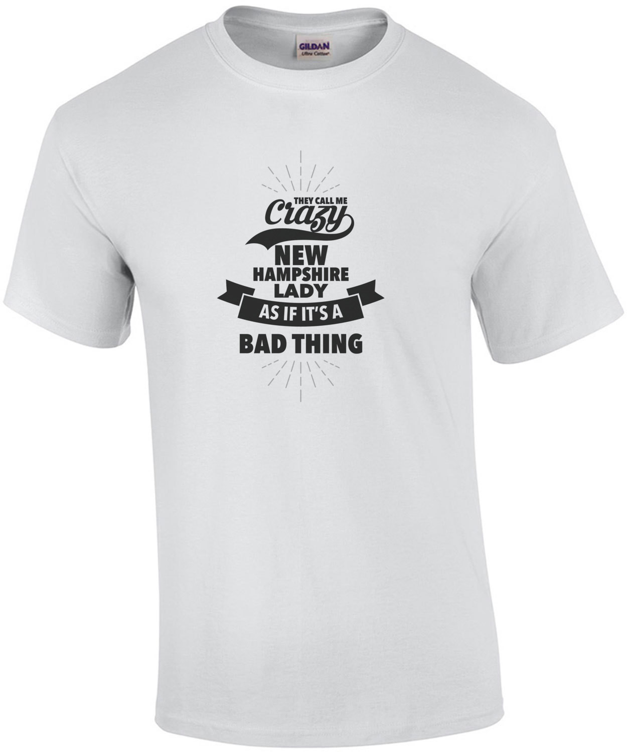 They call me crazy New Hampshire lady as if its a bad thing - New Hampshire T-Shirt