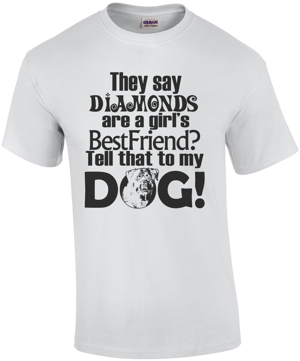 They Say Diamonds Are A Girls Best Friend Tell That To My Dog T-Shirt