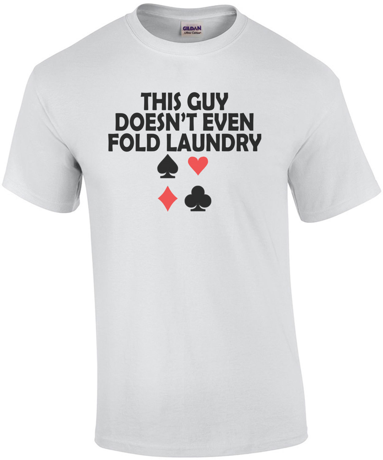 This Guy Doesnt Even Fold Laundry Poker T-Shirt