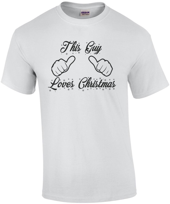 This guy loves Christmas - Funny Christmas T-Shirt