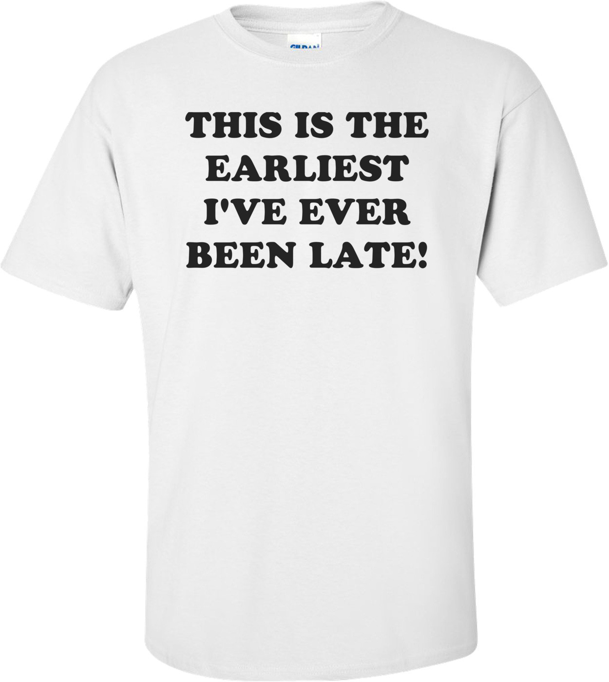 THIS IS THE EARLIEST I'VE EVER BEEN LATE! Shirt