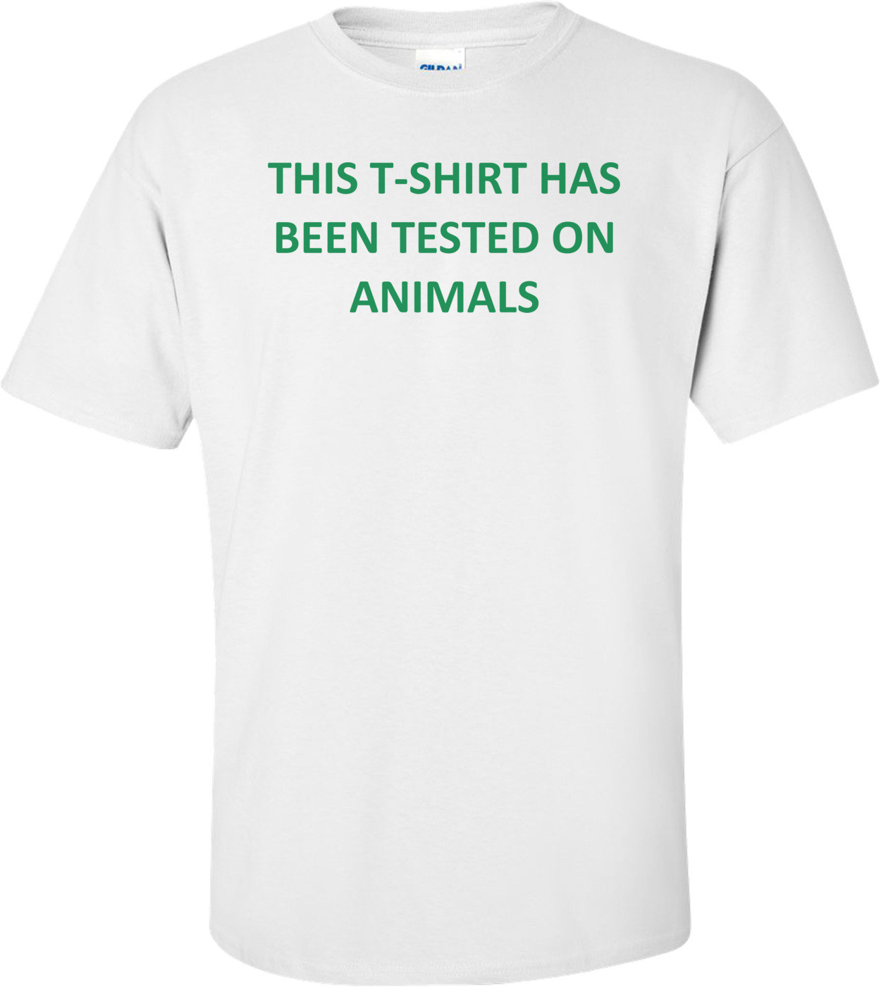 THIS T-SHIRT HAS BEEN TESTED ON ANIMALS Shirt