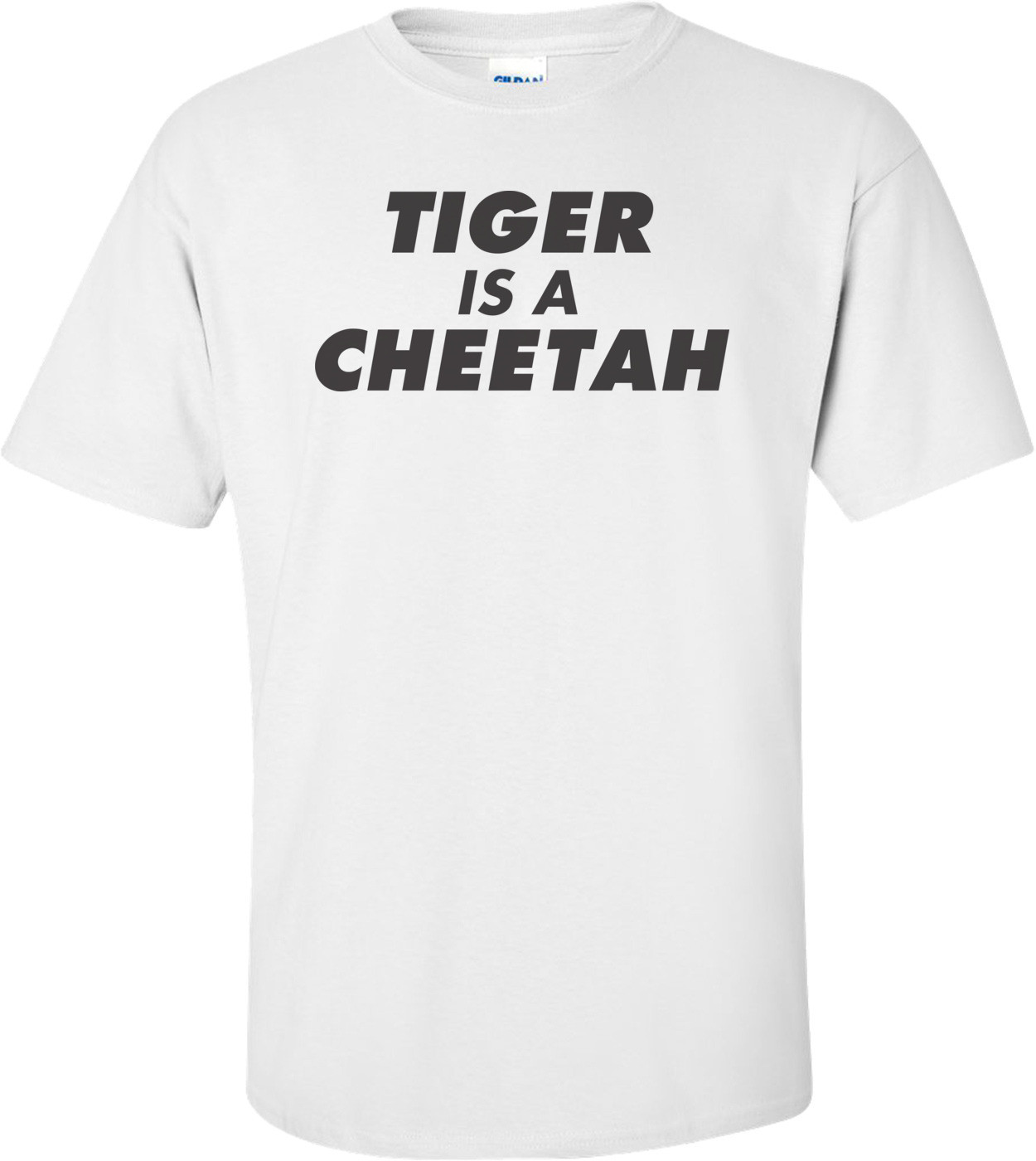 Tiger Is A Cheetah T-shirt