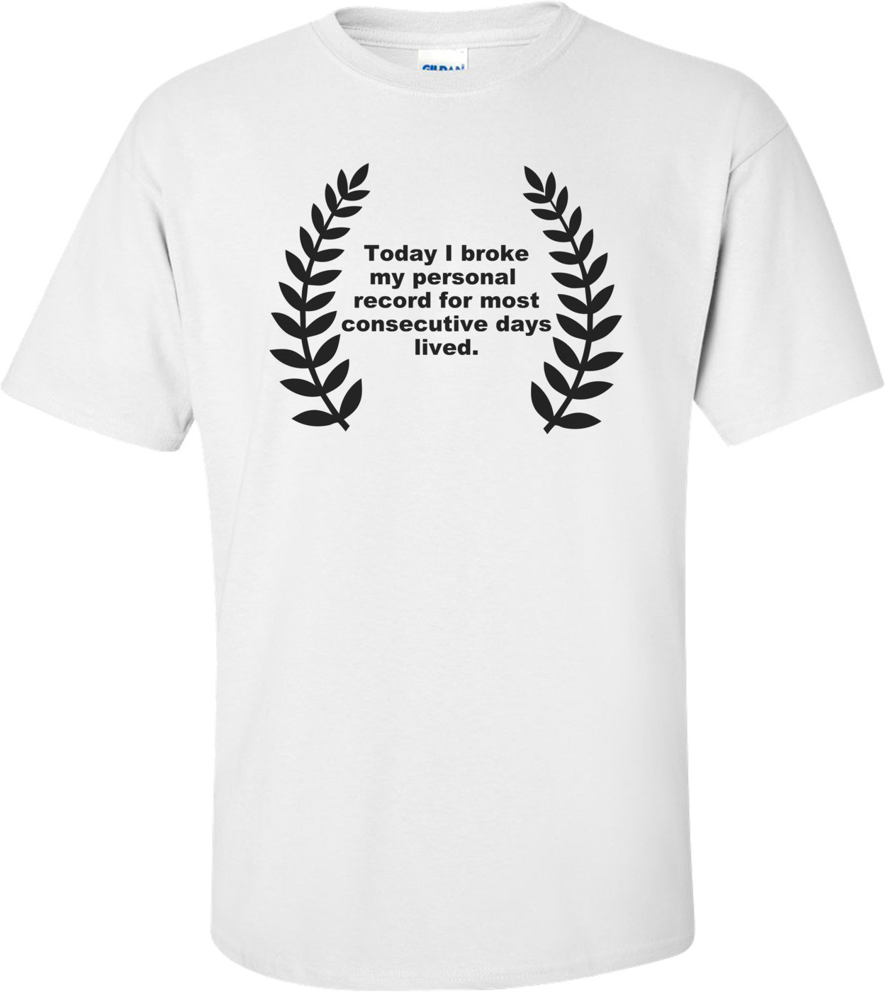 Today I Broke My Personal Record For Days Lived Funny Shirt