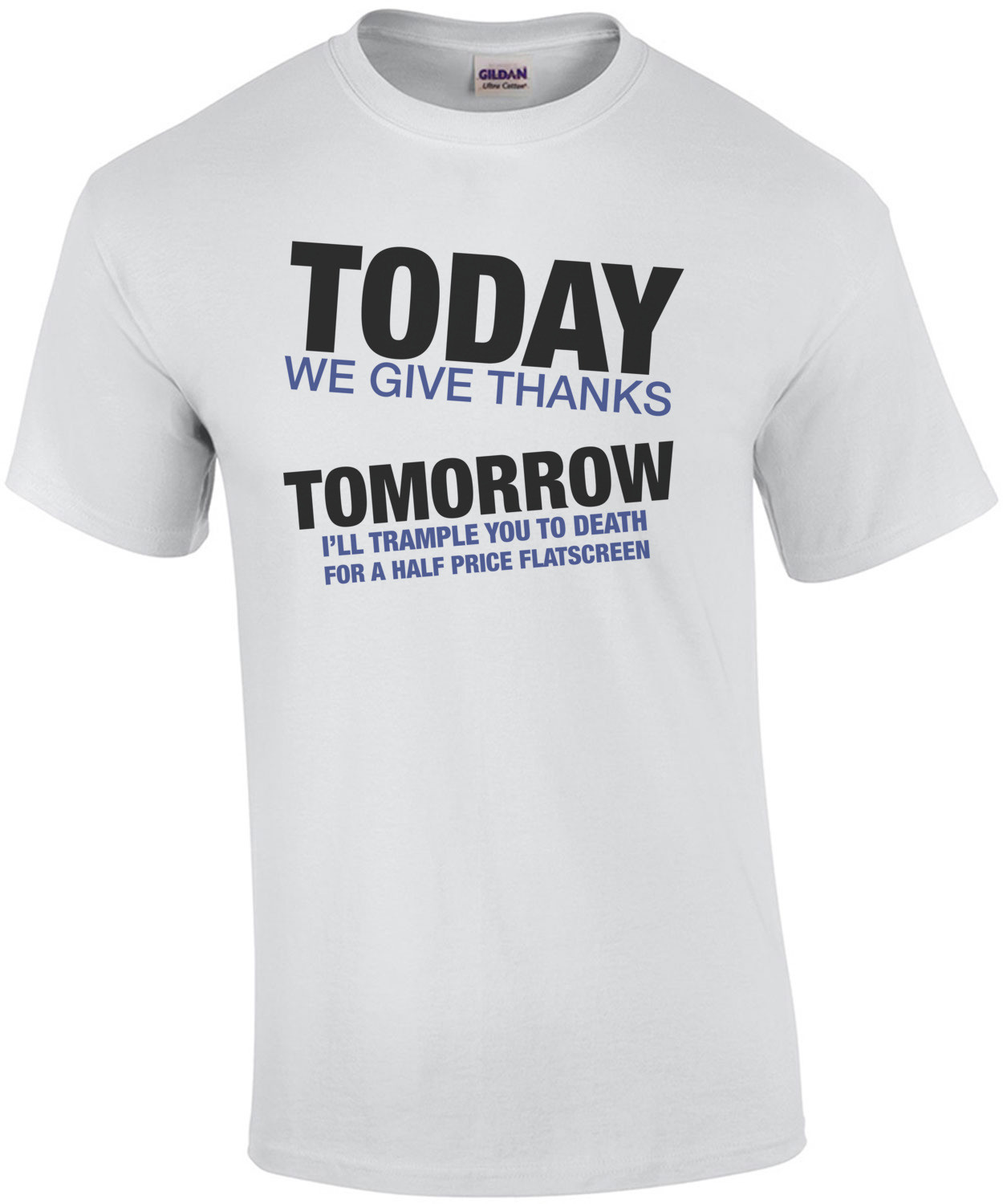 Today We Give Thanks, Tomorrow I'll Trample You To Death T-Shirt