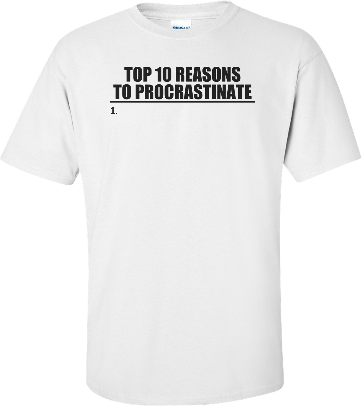 Top 10 Reasons To Procrastinate Funny Shirt