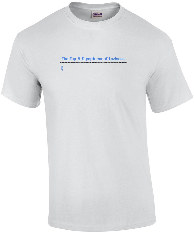 Top 5 Symptoms Of Laziness T-Shirt