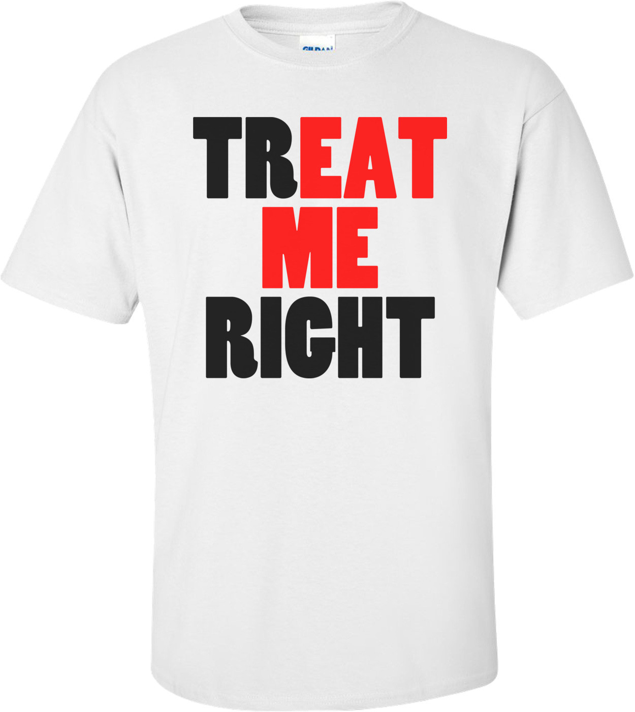 Treat Me Right Offensive T-shirt