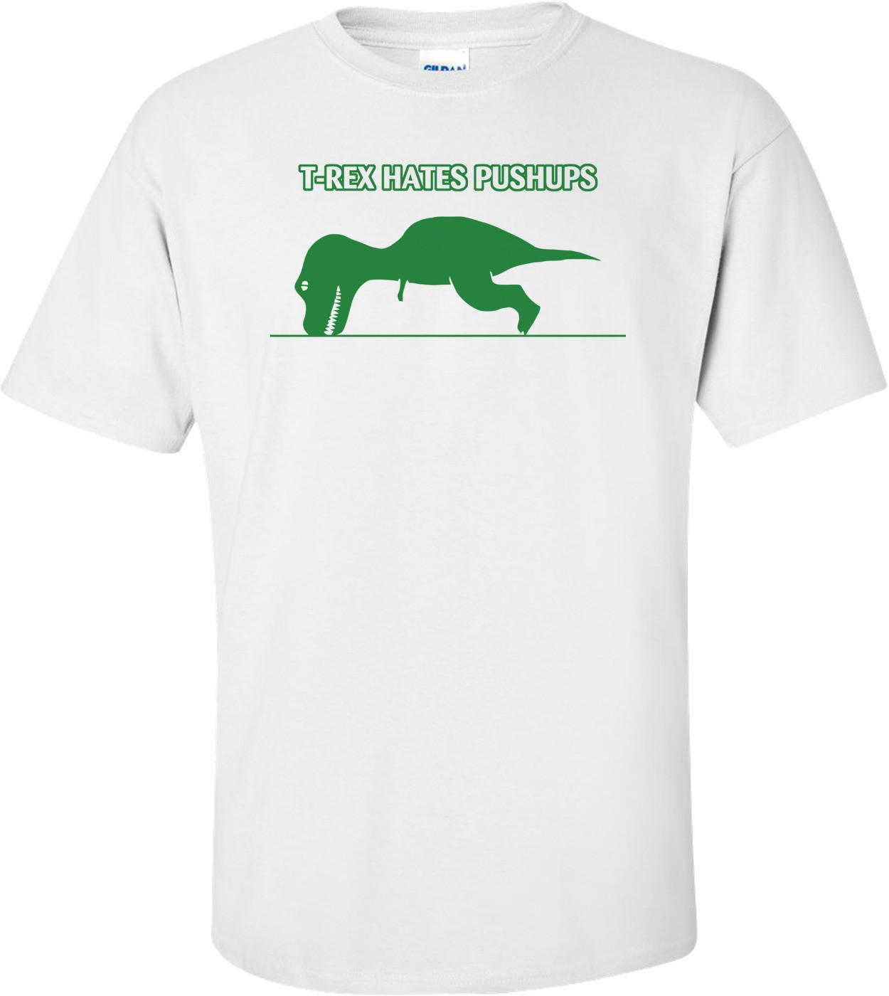 T-rex Hates Pushups Funny T-shirt