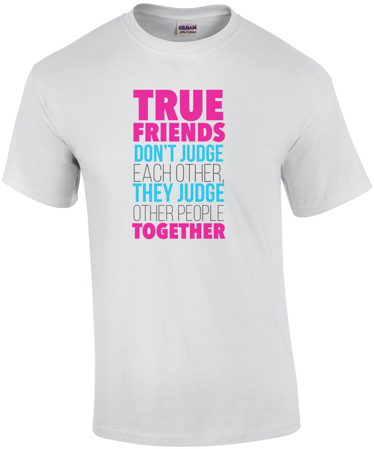 True Friends Don't Judge Each Other They Judge Other People Together - Funny T-Shirt