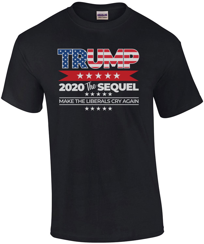 Trump 2020 The Sequel - Make the liberals cry again - Pro Trump Election 2020 - Conservative Republican T-Shirt