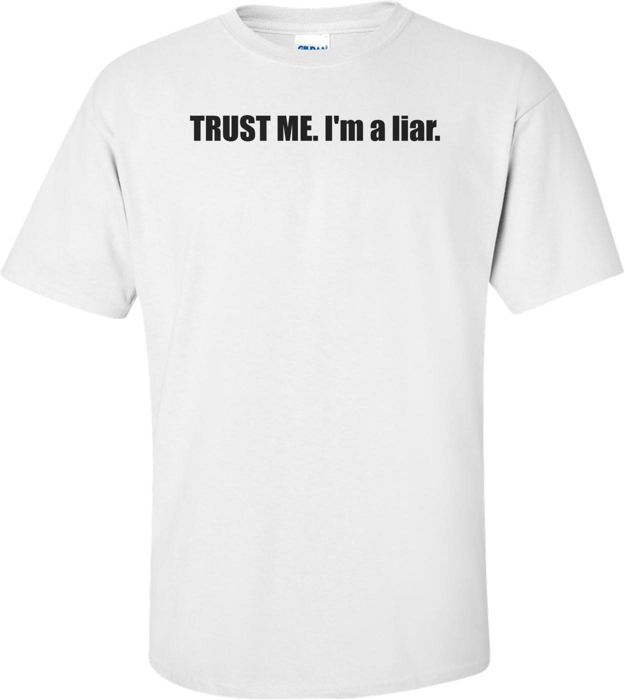 TRUST ME. I'm a liar. Shirt