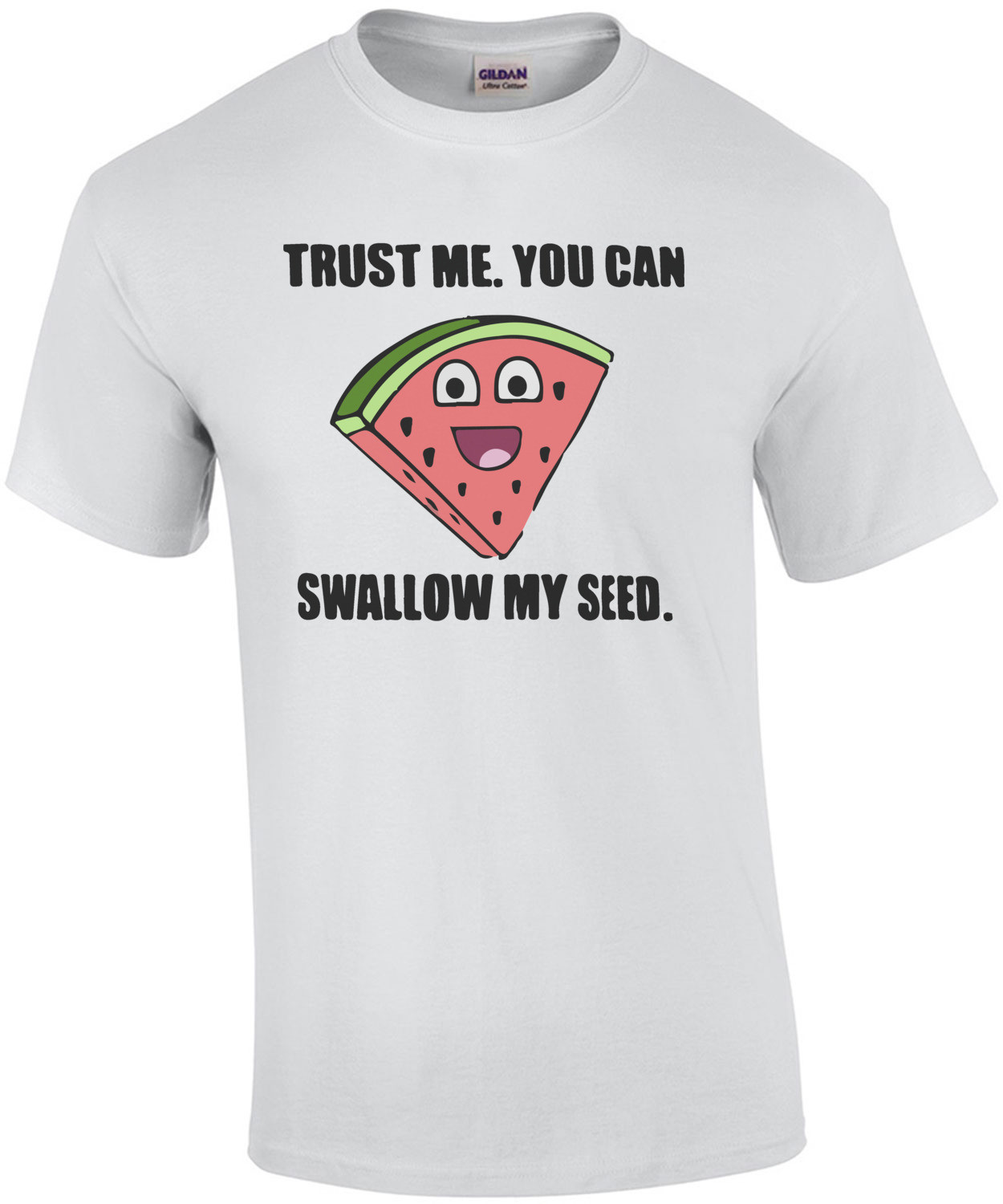 Trust me. You can swallow my seed. Funny Offensive T-Shirt - Sexual T-Shirt