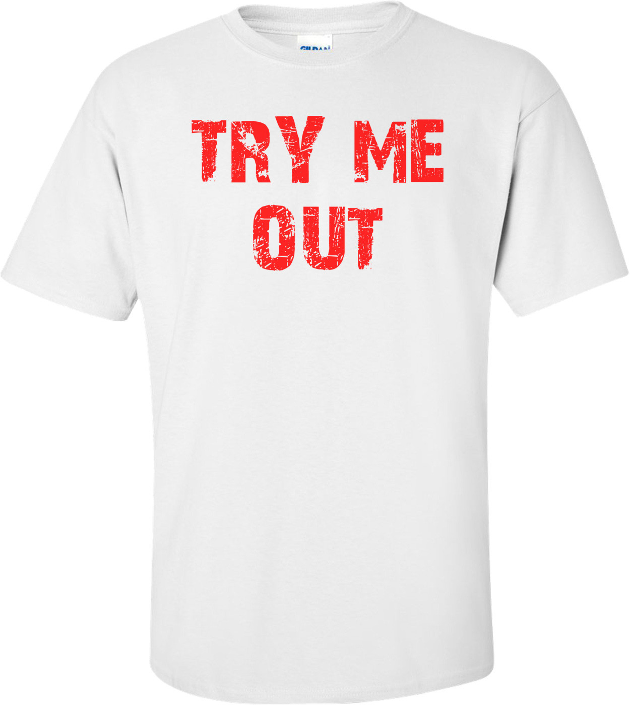 TRY ME OUT Shirt