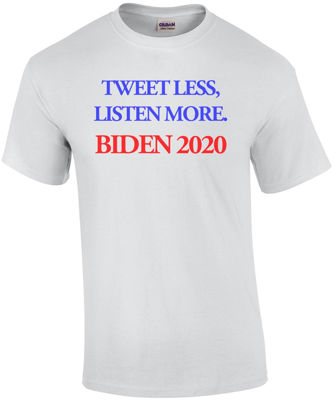 Tweet Less, Listen More Joe Biden 2020 Shirt