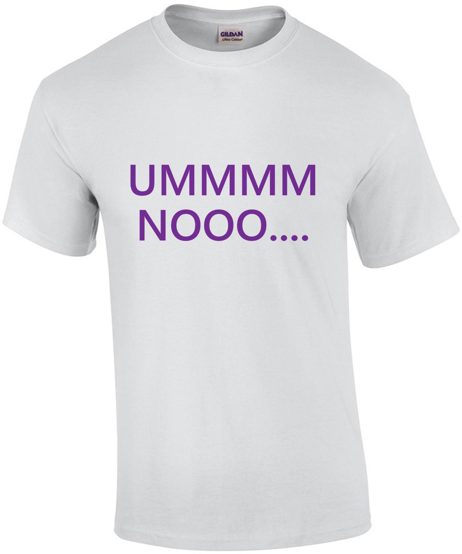 Ummmm Nooo... Sarcastic T-Shirt