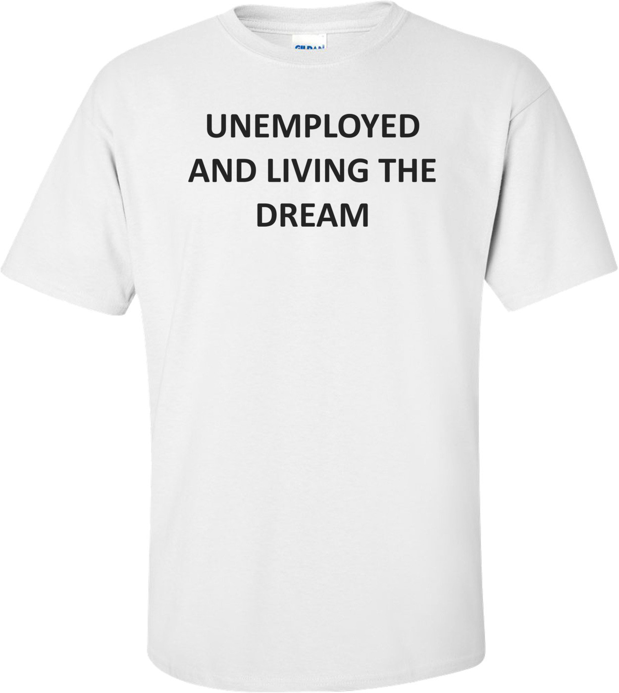 UNEMPLOYED AND LIVING THE DREAM Shirt