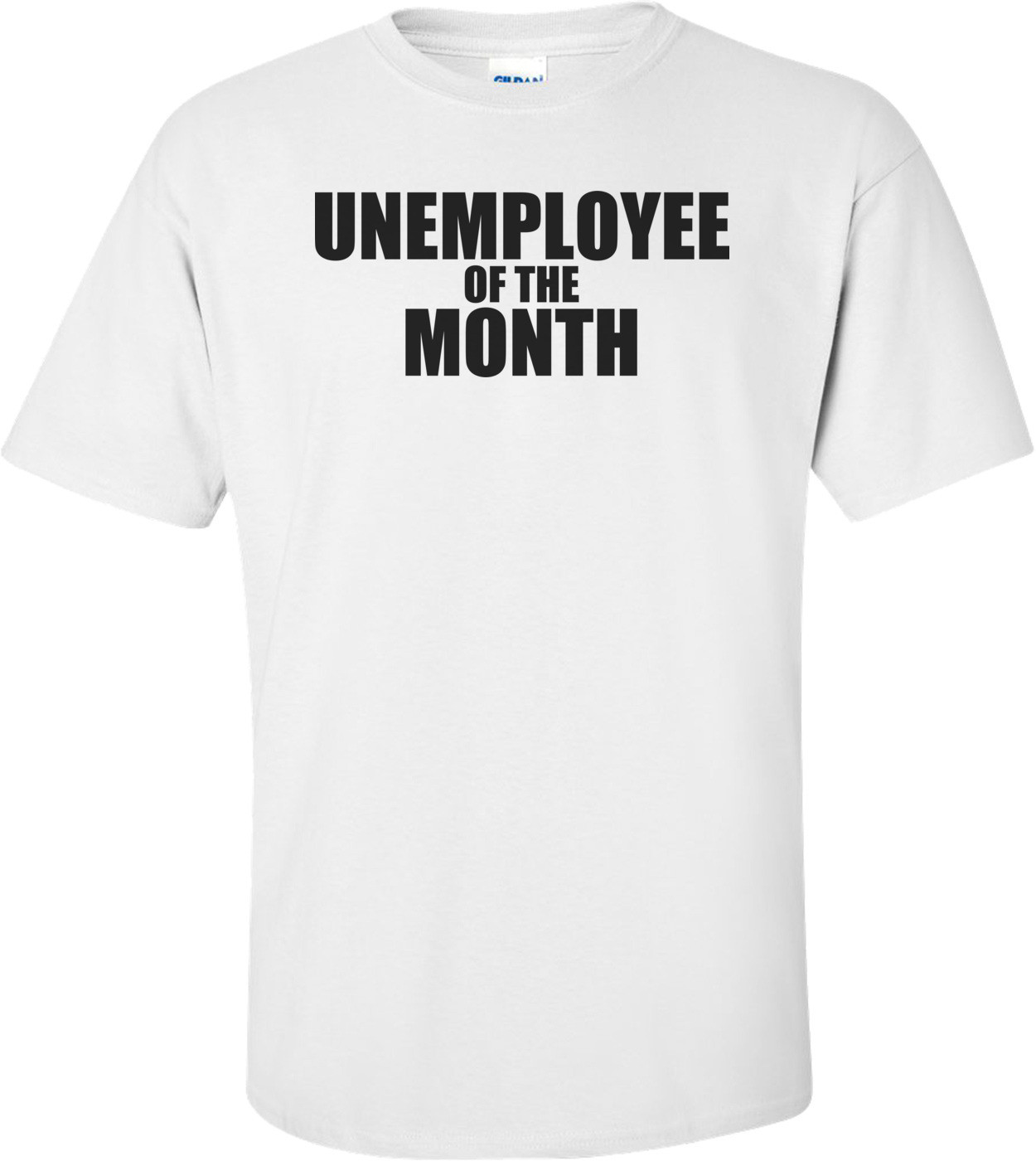 Unemployee Of The Month Funny T-shirt