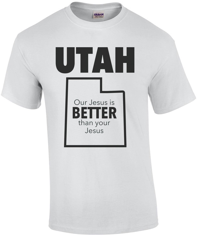 UTAH - Our Jesus is better than your Jesus - Utah T-Shirt