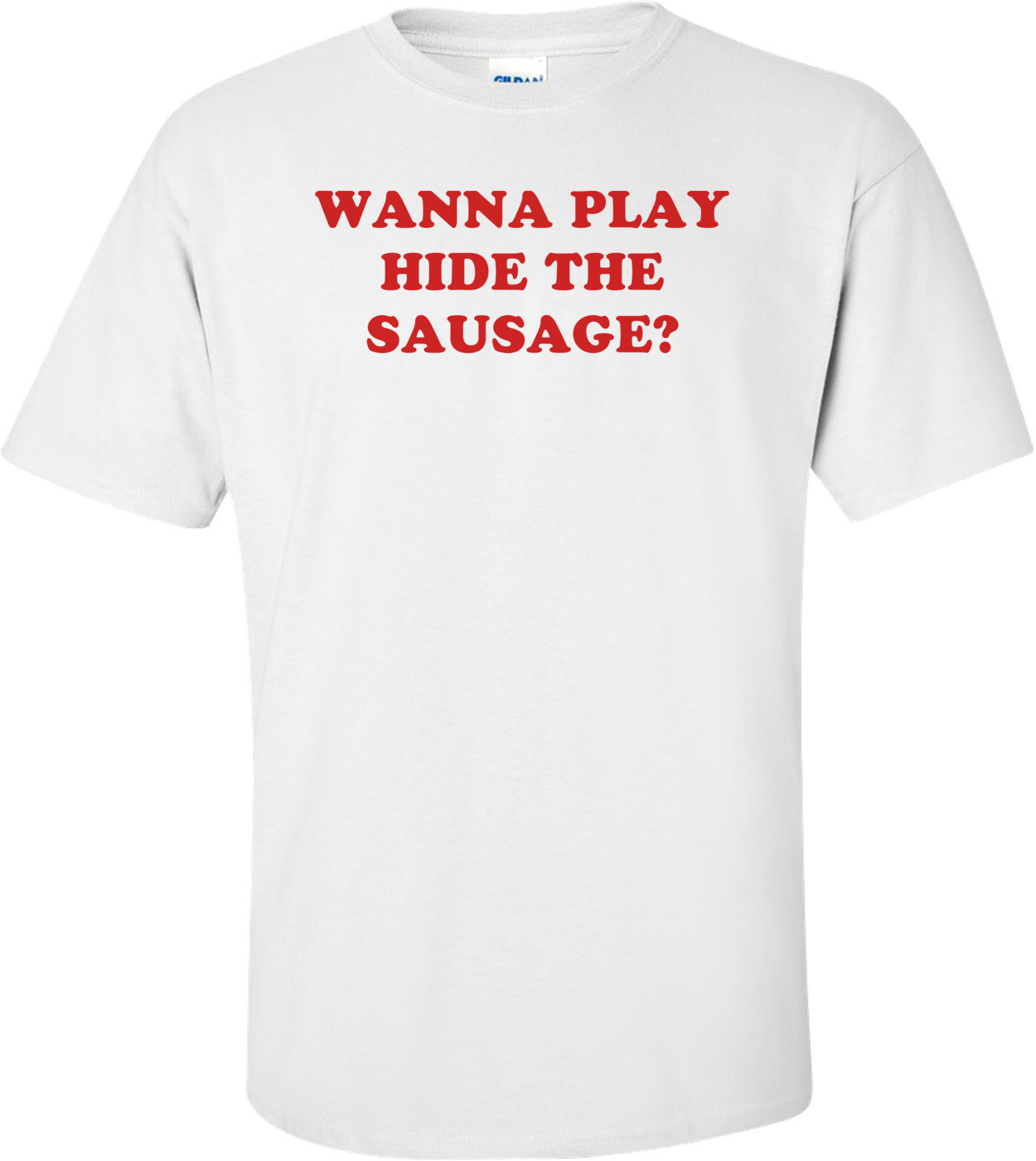 WANNA PLAY HIDE THE SAUSAGE? Shirt
