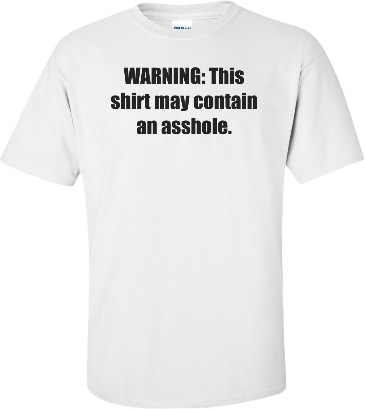 WARNING: This shirt may contain an asshole. Shirt