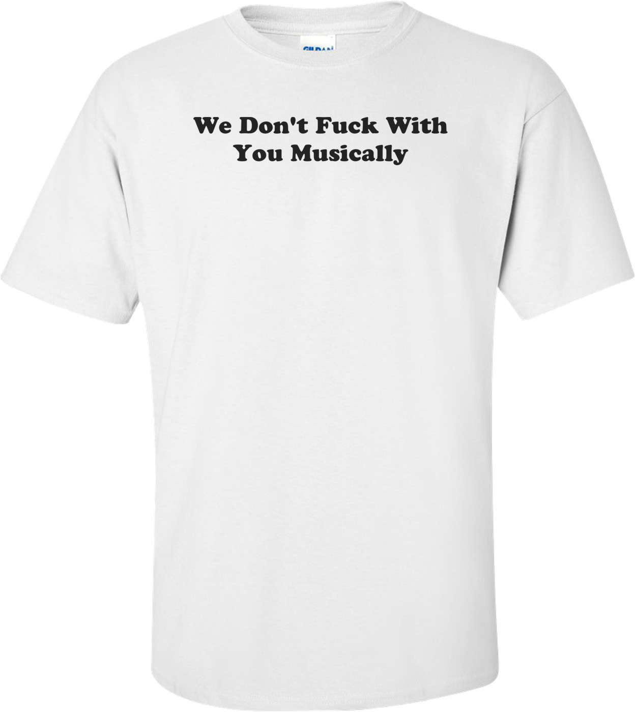 We Don't Fuck With You Musically Shirt